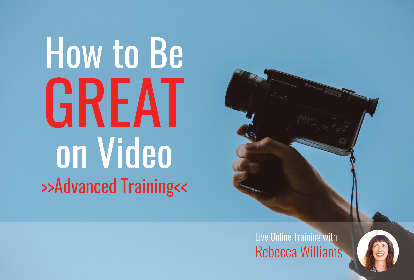 How To Be Great on Video—Advanced Training
