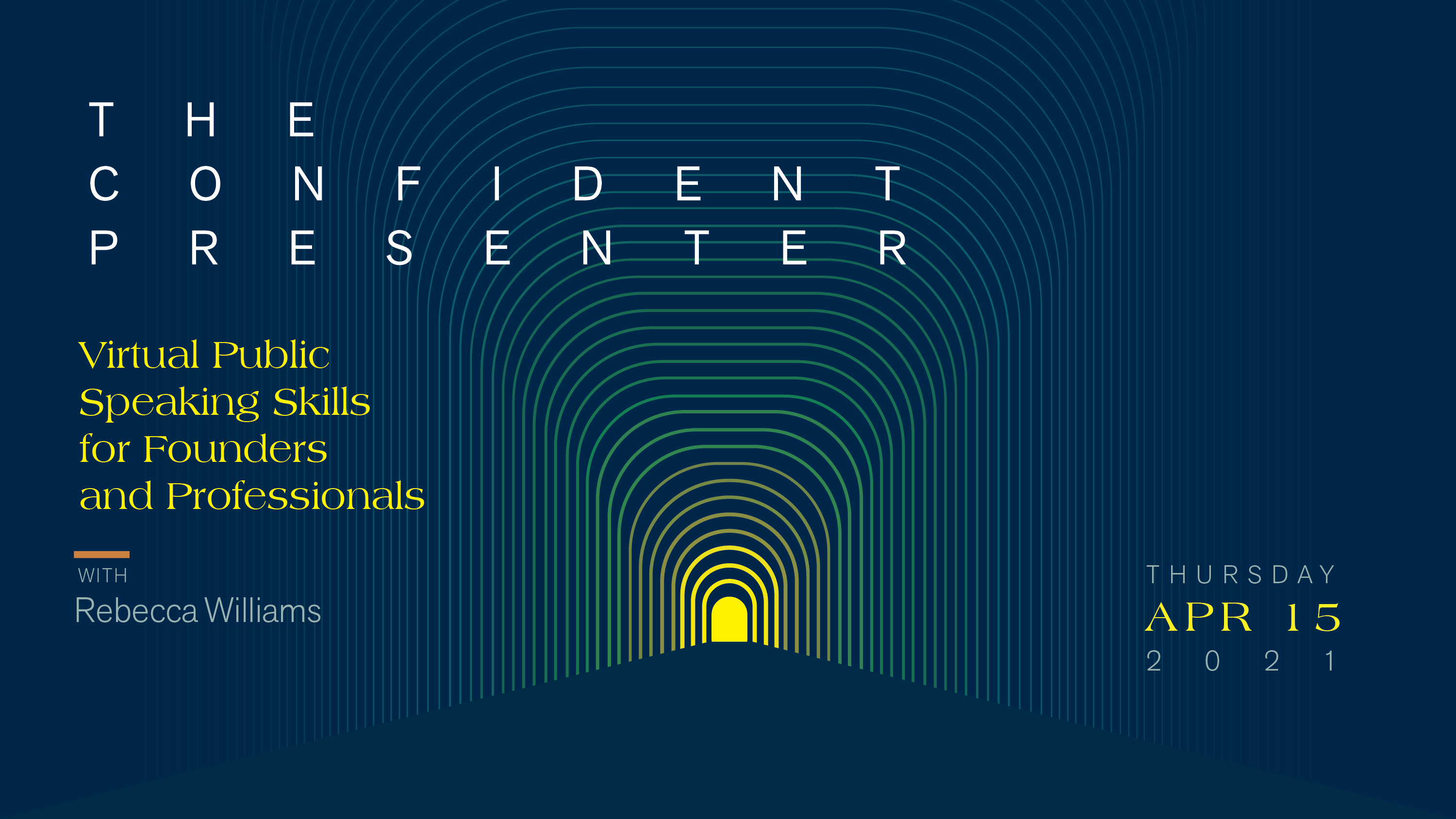 4/15 THE CONFIDENT PRESENTER: Virtual Public Speaking Skills for Founders and Professionals