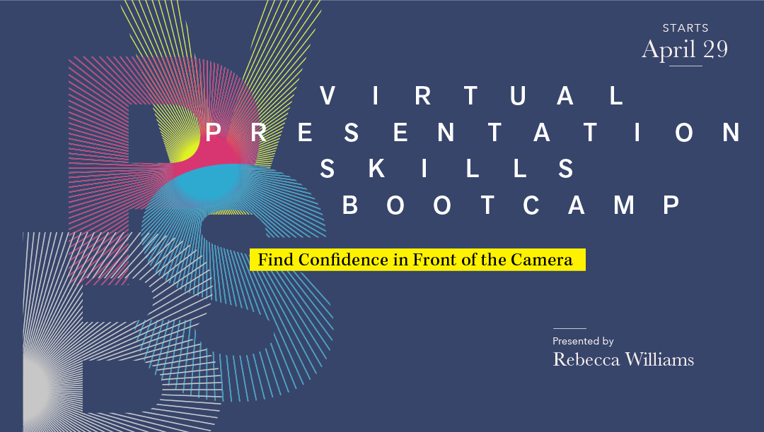 4/29 VIRTUAL PRESENTATION SKILLS BOOTCAMP: Find Confidence in Front of the Camera